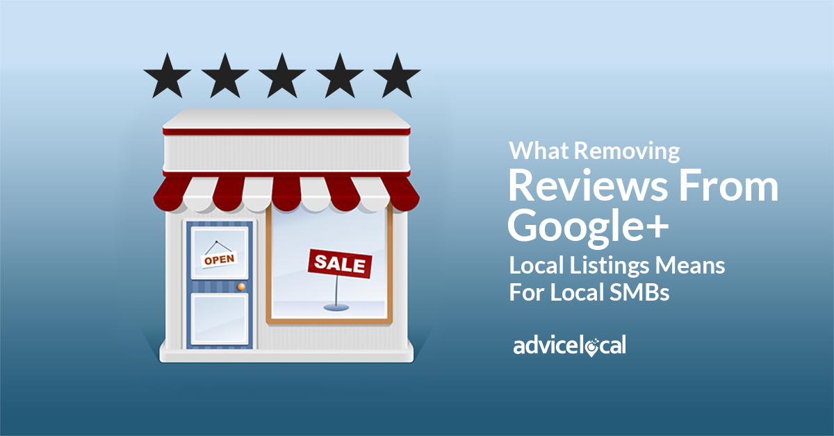 What Removing Reviews From Google+ Local Listings Means For Local SMBs