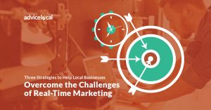 Three Strategies to Help Local Businesses Overcome the Challenges of Real-Time Marketing