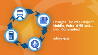 Changes This Week Impact Mobile, Voice, GMB and... Even Commutes!