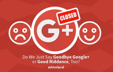 Do We Just Say Goodbye Google+ or Good Riddance, Too?