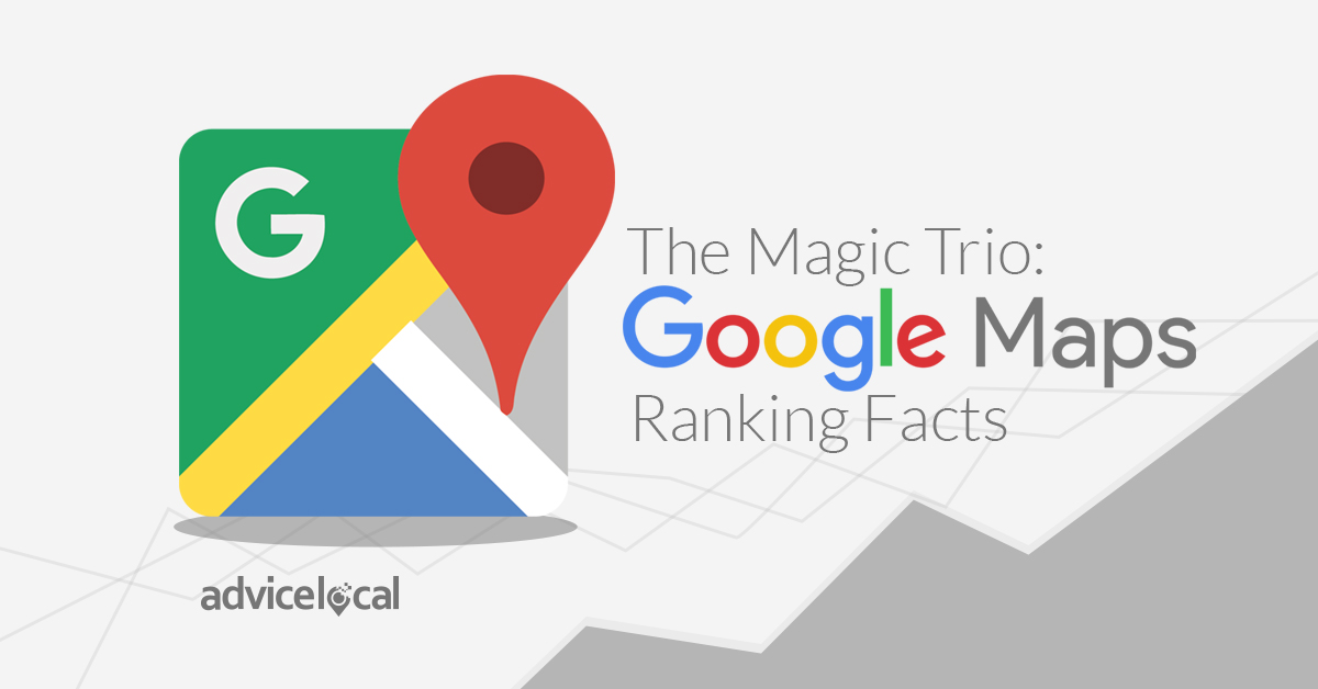 The Magic Trio: Google Maps Ranking Facts | Advice Local on web mapping, gogole maps, google sky, android maps, topographic maps, yahoo! maps, iphone maps, goolge maps, search maps, google moon, google translate, google chrome, microsoft maps, bing maps, stanford university maps, msn maps, online maps, google mars, road map usa states maps, route planning software, waze maps, gppgle maps, google search, google docs, aerial maps, amazon fire phone maps, ipad maps, google goggles, aeronautical maps, googie maps, google voice, google map maker, satellite map images with missing or unclear data, googlr maps,