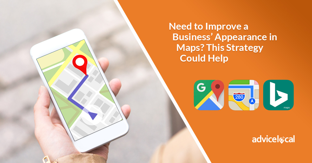 Need to Improve a Business' Appearance in Maps? This Strategy Could Help | Advice Local