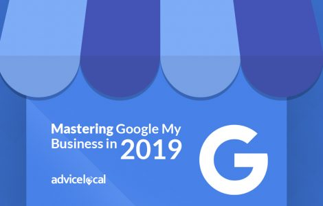 Mastering Google My Business in 2019 and Beyond