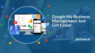 Google My Business is easier to manage now with Advice Local's GMB Tool